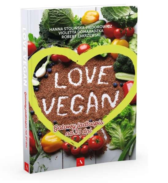 """""""Love vegan. Gotowy jadłospis na 21 dni"""" Hanna Stolińska-Fedorowicz, Violetta Domaradzka, Robert Zakrzewski – recenzja"""