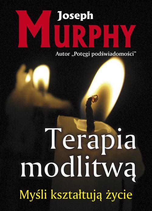 Terapia modlitwą Myśli kształtują życie Murphy Joseph