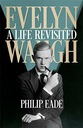 Evelyn Waugh: A Life Revisited Philip Eade