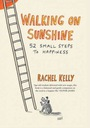 Rachel Kelly Walking on Sunshine 52 Small Steps to