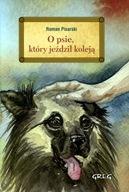 O psie który jeździł koleją / oprawa twarda Roman Pisarski
