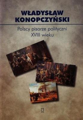 Polscy pisarze polityczni XVIII wieku Tom 85 Konop