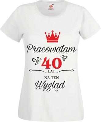 Koszulka na urodziny PRACOWAŁAM 40 LAT NA WYGLĄD