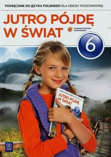 Jutro pójdę w świat 6 Podręcznik H. Dobrowolska