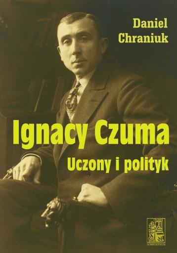 Ignacy Czuma. Uczony i polityk (Daniel Chraniuk)